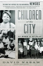 Children Of The City: At Work and at Play by David Nasaw