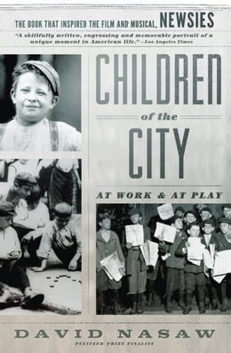 Book Children Of The City: At Work and at Play by David Nasaw
