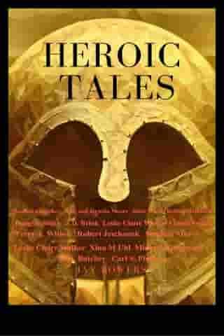 Heroic Tales: A Collection Of 19 Great Tales- Novels, Novella, And Short Stories de Simon Stanton