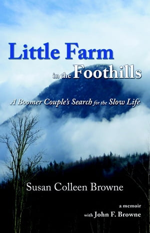 Little Farm in the Foothills: A Boomer Couple's Search for the Slow Life Little Farm,  #1