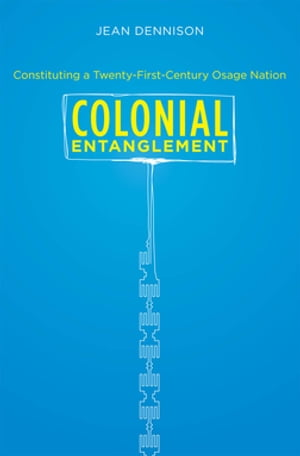 Colonial Entanglement Constituting a Twenty-First-Century Osage Nation