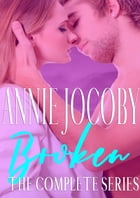 Broken - The Complete Series by Annie Jocoby