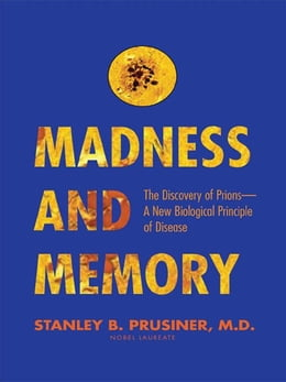 Book Madness and Memory: The Discovery of Prions--A New Biological Principle of Disease by Prusiner, Stanley B.