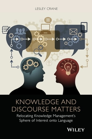 Knowledge and Discourse Matters Relocating Knowledge Management's Sphere of Interest onto Language