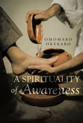 A Spirituality of Awareness 3be82847-8f45-485f-bfc8-e71f0a75b560