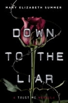 Down to the Liar by Mary Elizabeth Summer