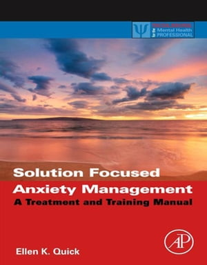 Solution Focused Anxiety Management A Treatment and Training Manual