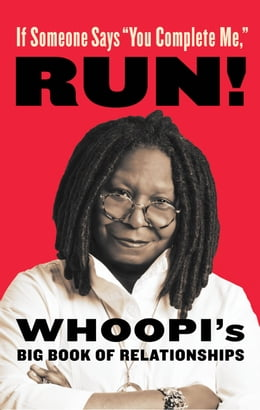 "Book If Someone Says ""You Complete Me,"" RUN!: Whoopi's Big Book of Relationships by Whoopi Goldberg"