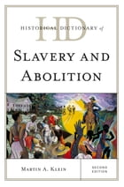 Historical Dictionary of Slavery and Abolition by Martin A. Klein