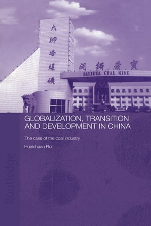 Globalisation,  Transition and Development in China The Case of the Coal Industry