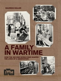 A Family in Wartime: How the second world war shaped the lives of a generation
