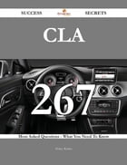 CLA 267 Success Secrets - 267 Most Asked Questions On CLA - What You Need To Know