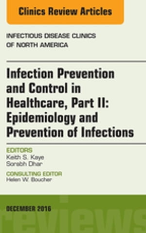 Infection Prevention and Control in Healthcare,  Part II: Epidemiology and Prevention of Infections,  An Issue of Infectious Disease Clinics of North Am