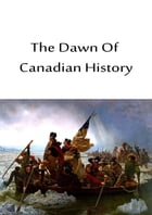 The Dawn Of Canadian History by Stephen Leacock