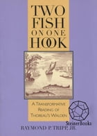 Two Fish on One Hook: A Transformative Reading of Thoreau's Walden by Raymond P. Tripp Jr.