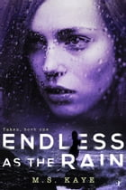 Endless as the Rain: The Taken Series: Book One by MS Kaye