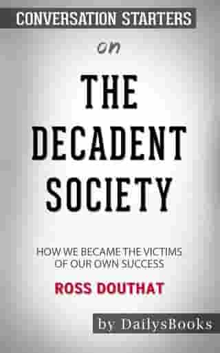 The Decadent Society: How We Became a Victim of Our Own Success byRoss Douthat: Conversation Starters