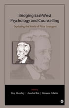 Bridging East-West Psychology and Counselling: Exploring the Work of Pittu Laungani by Dr. Roy Moodley