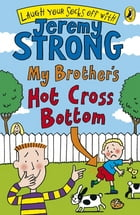 My Brother's Hot Cross Bottom by Jeremy Strong