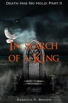 In Search of a King by Rebecca R. Brown