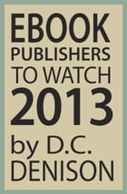 Ebook Publishers to Watch: 2013 by D.C. Denison