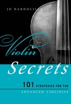Violin Secrets: 101 Strategies for the Advanced Violinist by Jo Nardolillo