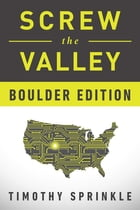 Screw the Valley: Boulder Edition by Timothy Sprinkle