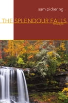 The Splendour Falls: Essays by Sam Pickering