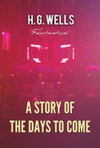 A Story of The Days to Come by H. Wells