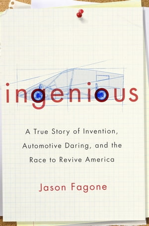 Ingenious A True Story of Invention,  Automotive Daring,  and the Race to Revive America
