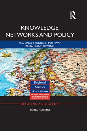 Knowledge,  Networks and Policy Regional Studies in Postwar Britain and Beyond