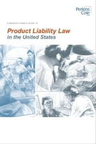 A Manufacturer's Guide To Product Liability Law in the United States by Perkins Coie