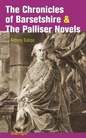 The Chronicles of Barsetshire & The Palliser Novels (Unabridged): The Warden + The Barchester Towers + Doctor Thorne + Framley Parsonage + The Small House at Allington + The Last Chronicle of Barset + Can You Forgive Her? + The Prime Minister + Eusta by Anthony  Trollope