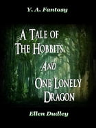 A Tale of the Hobbits and One Lonely Dragon by Ellen Dudley