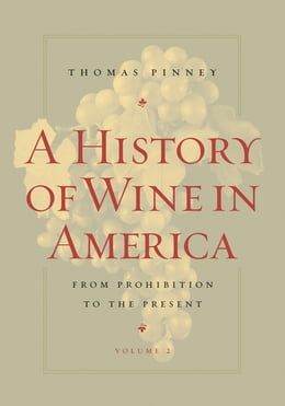 Book A History of Wine in America, Volume 2: From Prohibition to the Present by Pinney, Thomas