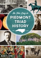 On This Day in Piedmont Triad History by Alice E. Sink