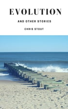 Evolution and Other Stories by Chris Stout