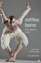 Matthew Bourne and His Adventures in Dance: Conversations with Alastair Macaulay