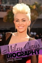 Miley Cyrus: Biography by Johnny Brosnan