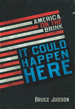 Book It Could Happen Here: America on the Brink by Bruce Judson