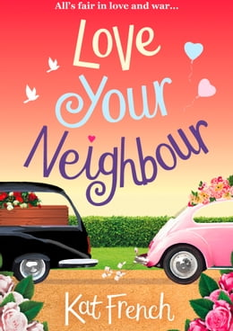 Book Love Your Neighbour: A laugh-out-loud love story with a heart of gold by Kat French