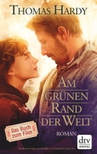 Am grünen Rand der Welt: (Far from the Madding Crowd) by Thomas Hardy