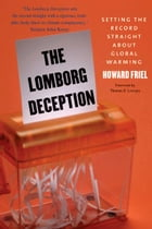 The Lomborg Deception: Setting the Record Straight About Global Warming by Howard Friel