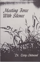 Meeting Force With Silence by Dr. Terry Chitwood