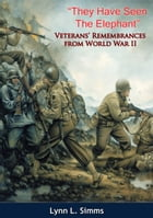 """""""They Have Seen The Elephant"""": Veterans' Remembrances from World War II by Lynn L. Simms"""
