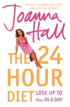 The 24 Hour Diet: Lose up to 4lbs in a Day by Joanna Hall