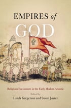 Empires of God: Religious Encounters in the Early Modern Atlantic by Linda Gregerson