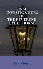 Final Investigations of the Reverend Lyle Thorne