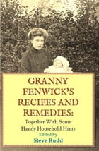 Granny Fenwicks Recipes and Remedies by Steve Rudd