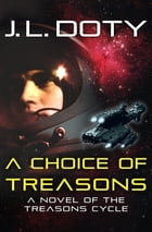 A Choice of Treasons by J. L. Doty